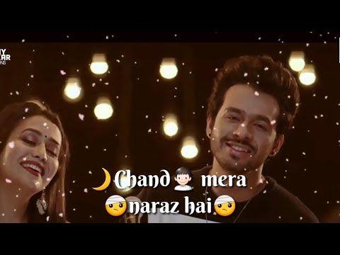 Chaand Mera Naraaz Hai Tony Kakkar Neha Kakkar Whatsapp Status Video Whatsapp Status Lyrics Youtube Romantic Songs Music Border Song Status