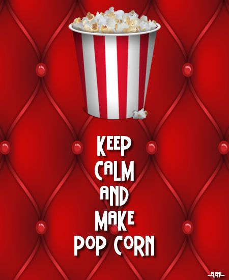 KEEP CALM AND MAKE POP CORN - created by eleni