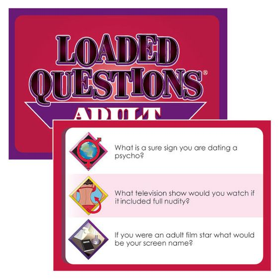 Adult Loaded Questions -- The Adult Version Of Our