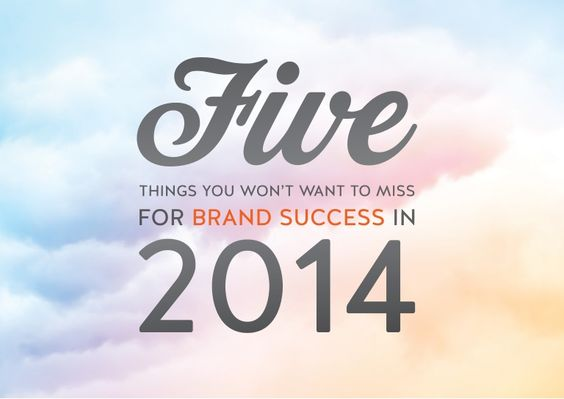 Five Things You Won't Want To Miss For Brand Success In 2014 by Cerries Hickmott via slideshare