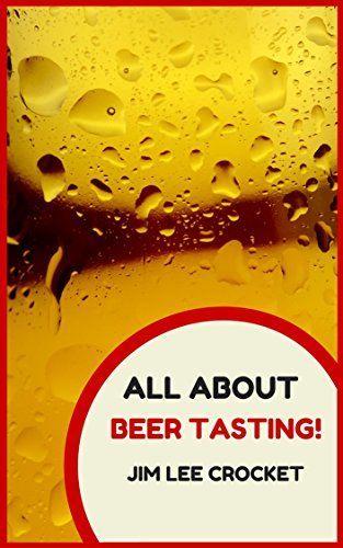 #book  All About Beer Tasting How To Taste And Judge Beer Beer Facts Beer Tasting Tips And Quotes About Beer