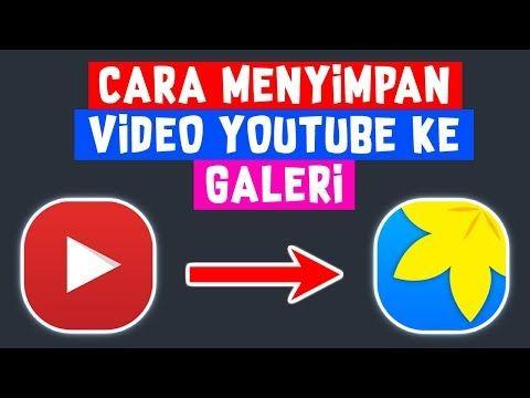 Cara Menyimpan Video Youtube Ke Galeri Tanpa Aplikasi Youtube Youtube Video