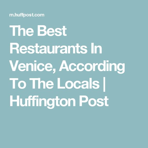 The Best Restaurants In Venice, According To The Locals | Huffington Post