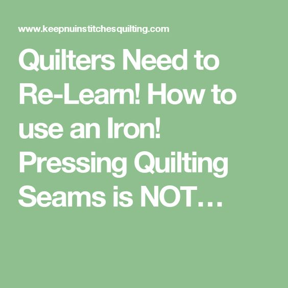 Quilters Need to Re-Learn! How to use an Iron! Pressing Quilting Seams is NOT…