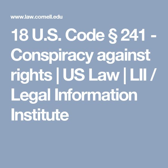 18 U.S. Code § 241 - Conspiracy against rights | US Law | LII / Legal Information Institute