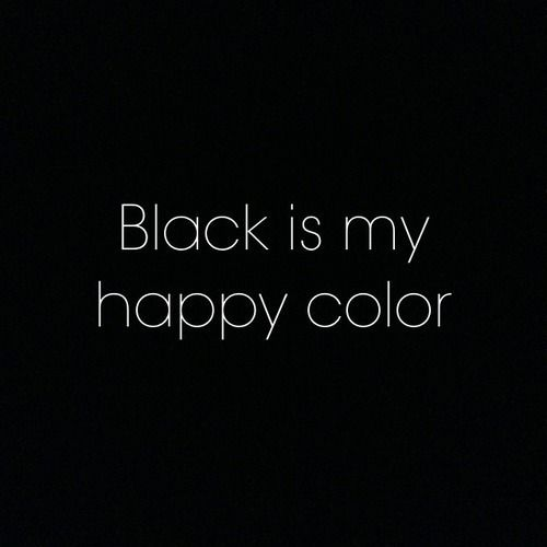 """Black is my happy color."":"