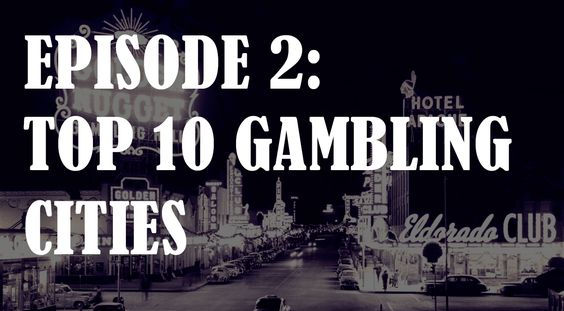 Gambling Podcast: Ep II - Sin Cities Around the World