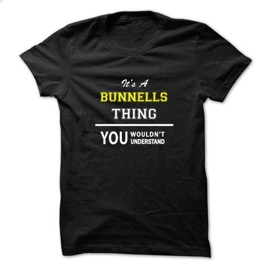 Its a BUNNELLS thing, you wouldnt understand !! - #shirt fashion #sleeve tee. SIMILAR ITEMS => https://www.sunfrog.com/Names/Its-a-BUNNELLS-thing-you-wouldnt-understand-.html?68278