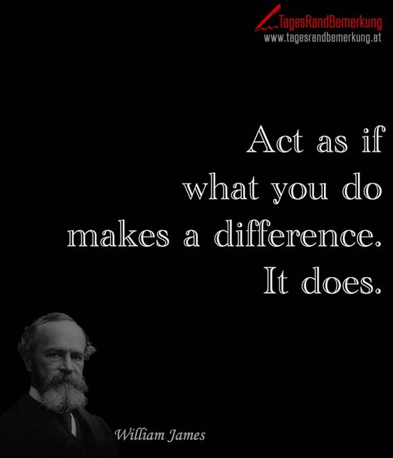 Act as if what you do makes a difference. It does. - TagesRandBemerkung