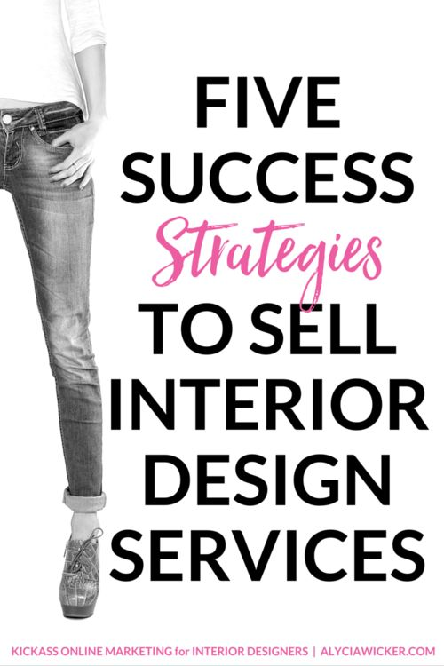 Success Strategies: 5 Keys To Sell Interior Design Services