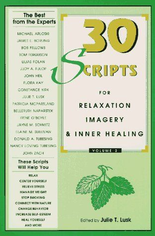 30 Scripts for Relaxation, Imagery & Inner Healing, Volume 2 (Thirty Scripts for Relaxation, Imagery & Inner Healing) by Julie Lusk. $18.71. Edition - 1. Publication: January 1, 1993. Publisher: Whole Person Associates, Inc.; 1 edition (January 1, 1993). Save 38% Off!