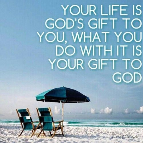 Image result for your life is god's gift to you
