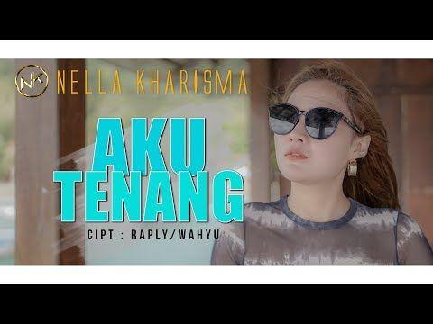 Nella Kharisma Aku Tenang Official Youtube Di 2020 Lagu