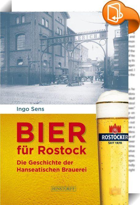 Bier für Rostock    ::  Die Quelle guten Geschmacks sprudelt in Rostock Schon 1878, als zwei Unternehmer die »Mahn & Ohlerich Bierbrauerei oHG« in Rostock gründeten, wurde nach dem Reinheitsgebot gebraut. Die norddeutsche Hansestadt konnte damals bereits auf eine Brautradition blicken, die bis ins 13. Jahrhundert zurückreichte. Die Geschichte der Hanseatischen Brauerei Rostock vom renommierten Historiker Ingo Sens widmet sich den Anfängen des Unternehmens, die eng mit der Stadt- und La...