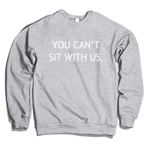 You Can't Sit With Us Crewneck Sweatshirt