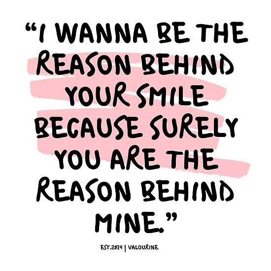 I Wanna Be The Reason Behind Your Smile Because Surely You Are The Reason Behind Mine Love Quotes Real Friendship Quotes Today Quotes Simple Love Quotes