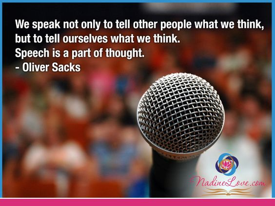 """""""We speak not only to tell other people what we think, but to tell ourselves what we think. Speech is a part of thought."""" - Oliver Sacks  www.NadineLove.com"""