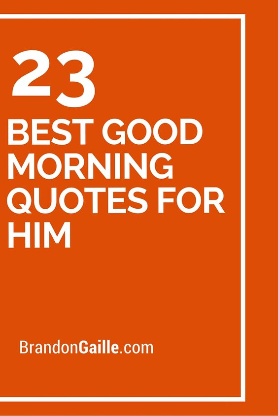 23 Best Good Morning Quotes For Him  Good morning quotes