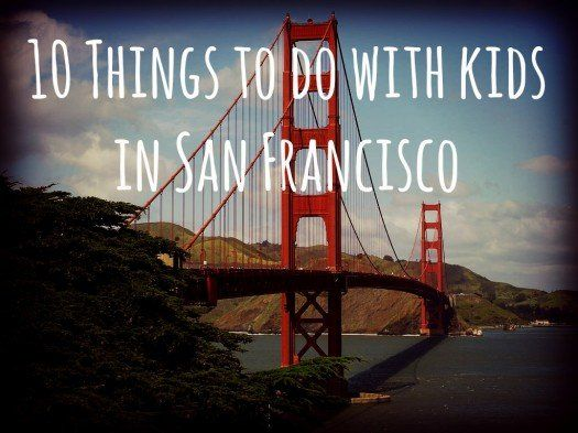 Things To Do In San Francisco With Kids San Francisco Road - 10 things to see and do in california