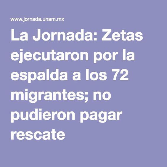 La Jornada: Zetas ejecutaron por la espalda a los 72 migrantes; no pudieron pagar rescate