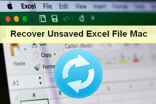 Recover Unsaved Excel File Mac Excel Mac Recover