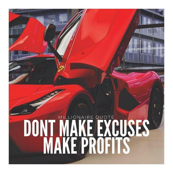 Don't make excuses make profits! by millionaire.quote