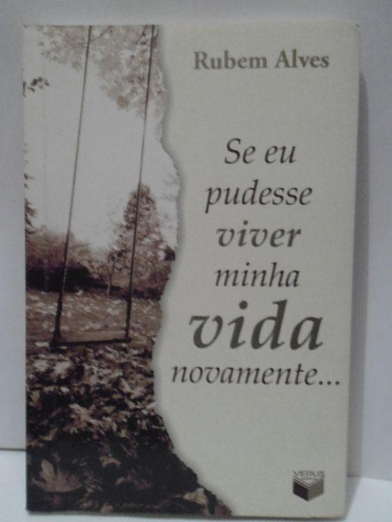 Se Eu Pudesse Viver Minha Vida Novamente - Rubem Alves Livro. Leitura. Literatura. Book. To read. Literature.