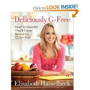 Deliciously G-Free: Food So Flavorful They'll Never Believe It's Gluten-Free by Elisabeth Hasselbeck