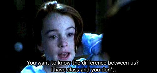 "'You want to know the difference between us? I have class and you don't."" The Parent Trap."