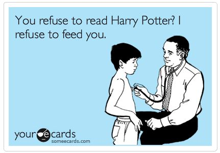 A threat I was fortunate to escape!  I'm pretty sure both my kids would forego food for Harry :)
