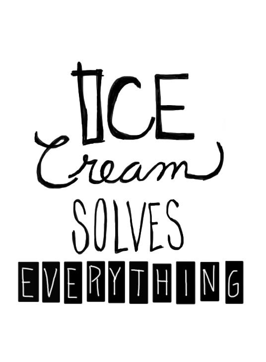Ice T Quotes About Love : Ice cream solves everything.
