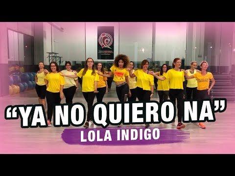 Ya No Quiero Ná Lola Indigo Coreografía Zumbafitness Con Ysel González Youtube Coreografía Ejercicios Quema Grasa Baile