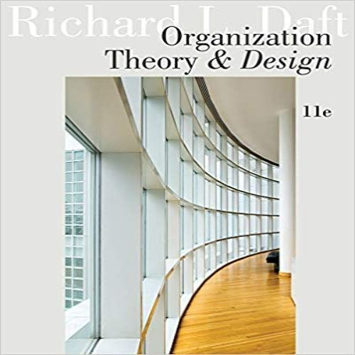 Organization Theory And Design 11th Edition By Daft Test Bank