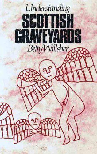 Understanding Scottish Graveyards : Betty Willsher.