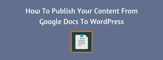 How To Publish Your Content From Google Docs To WordPress