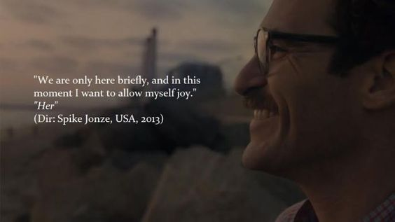"""""""We are only here briefly, and in this moment I want to allow myself joy.""""  #Her"""
