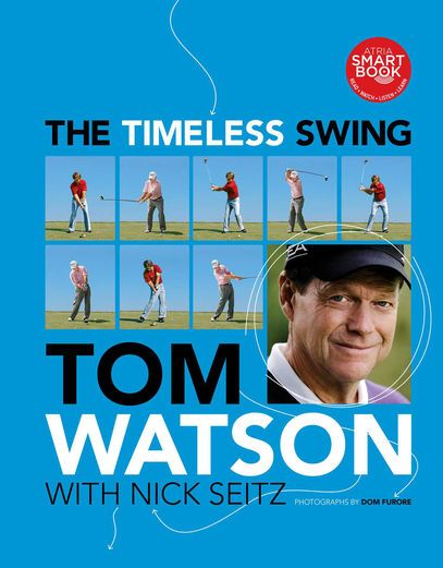 The Timeless Swing With Embedded Videos Tom Watson Golf