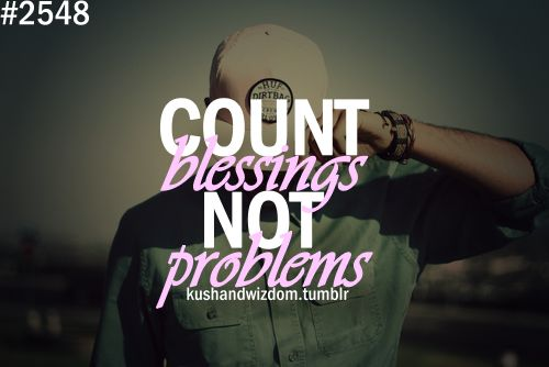 count blessing, not problems