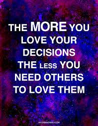 Image result for the more you love your decisions quote