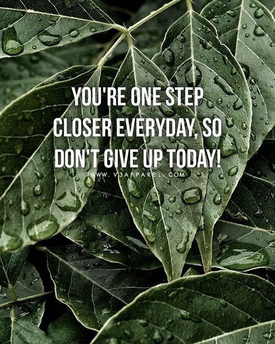 You're one step closer everyday.
