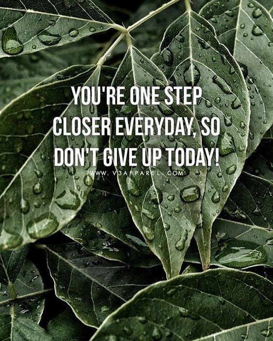 You're one step closer everyday.