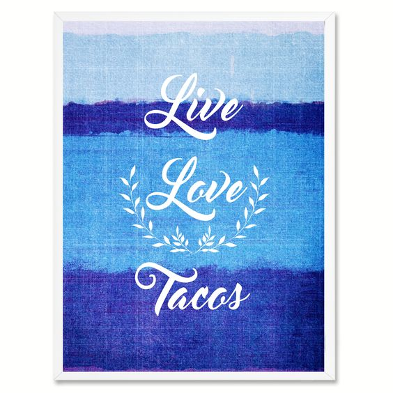 Live Love Tacos Funny Quote Saying Gift Ideas Home Décor Wall Art