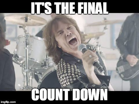 ffda6a32a5a1387c001e46187f8ad944 the final countdown work memes it's the final count down image tagged in the final countdown,Count Down Meme