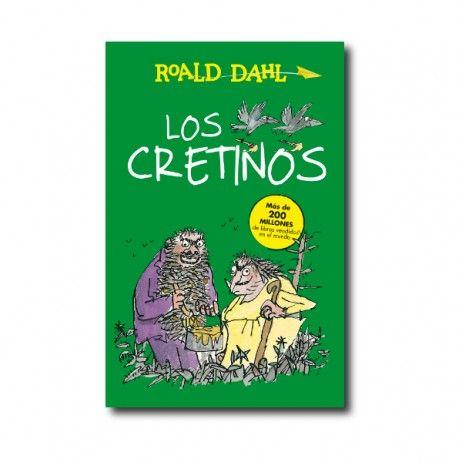 """""""Los cretinos"""" (Roald Dahl, Quentin Blake). Editorial: Alfaguara. Edad recomendada: A partir de 9 años."""