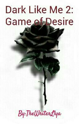 Dark Like Me 2: Game of Desire (Editing) - Chapter 1: Reminiscing  #wattpad #teen-fiction