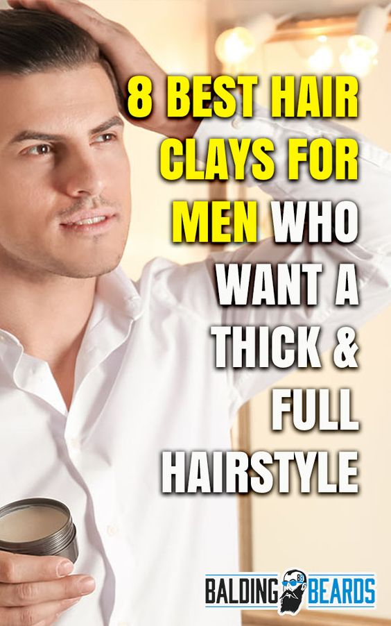 9 Best Men S Hair Clays For A Thick Full Hairstyle 2021 Hair Clay Cool Hairstyles Full Hair