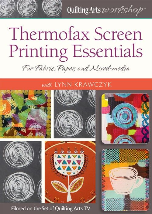 Quilting Arts Workshop: Thermofax Screen Printing Essentials For Fabr | InterweaveStore.com