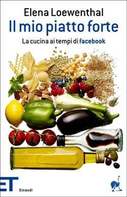 Il mio piatto forte di Elena Loewenthal (Einaudi, 2012). Clicca sull'immagine per leggere un estratto del libro.