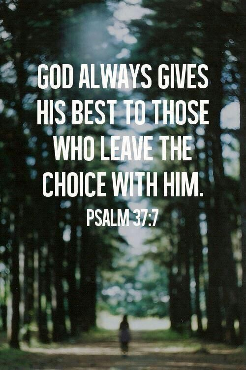Psalm 37:7 - God always gives his best to those who leave the choice with him