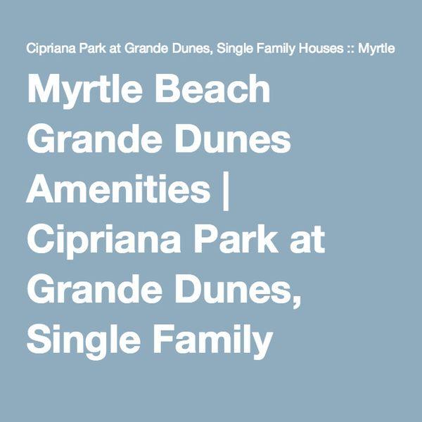 Myrtle Beach Grande Dunes Amenities | Cipriana Par…